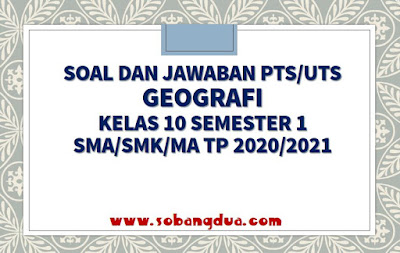 Soal dan Jawaban PTS/UTS GEOGRAFI Kelas 10 Semester 1 SMA/SMK/MA Kurikulum 2013 TP 2020/2021