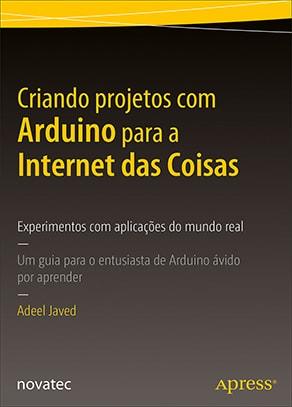 """Capa do livro """"Criando projetos com Arduino para a Internet das Coisas"""", da Novatec Editora"""