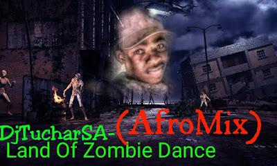 DjTucharSA - Land Of Zombie Dance (Afro Mix)