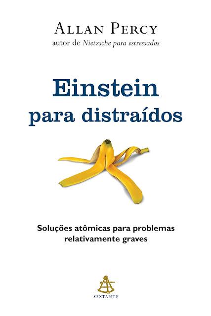 Einstein para distraídos Soluções atômicas para problemas relativamente graves - Allan Percy