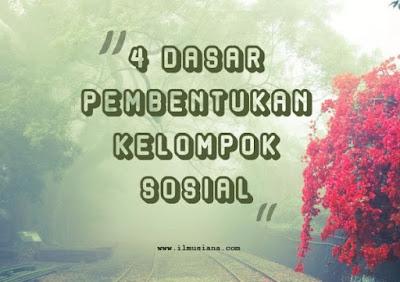 4 Dasar Pembentukan Kelompok Sosial