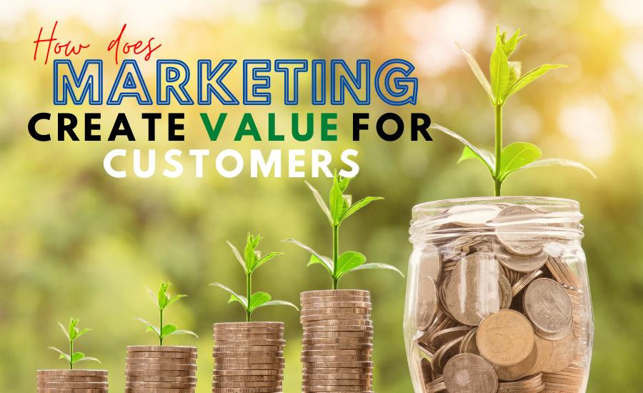 How Does Marketing Create Value For Customers