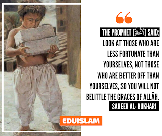 Look at those who are less fortunate than yourselves, not those who are better off than yourselves, so you will not belittle the graces of Allah.<br> [Prophet Muhammad ﷺ]