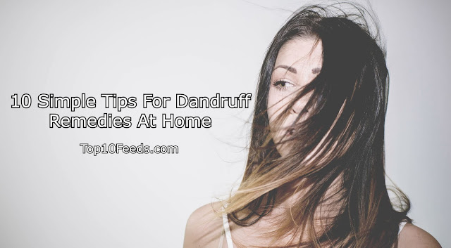 10 Simple Tips For Dandruff Remedies At Home