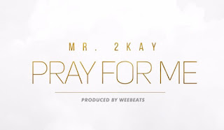 [Music] Mr. 2Kay – Pray For Me (Prod. By Wee Beats)