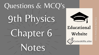 9th Class Physics Chapter 6 Notes - MCQs, Questions and Numericals pdf