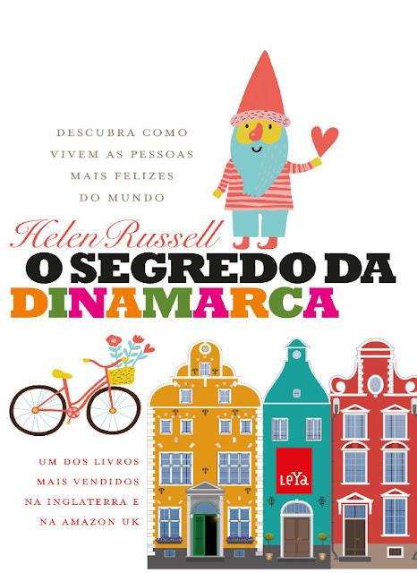 O segredo da Dinamarca Descubra como vivem as pessoas mais felizes do mundo - Helen Russell