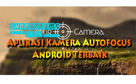 Aplikasi Kamera Autofocus Android Terbaik