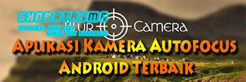 Aplikasi Kamera Autofocus Android Keren Abis, Hasil Bagus Seperti DSLR