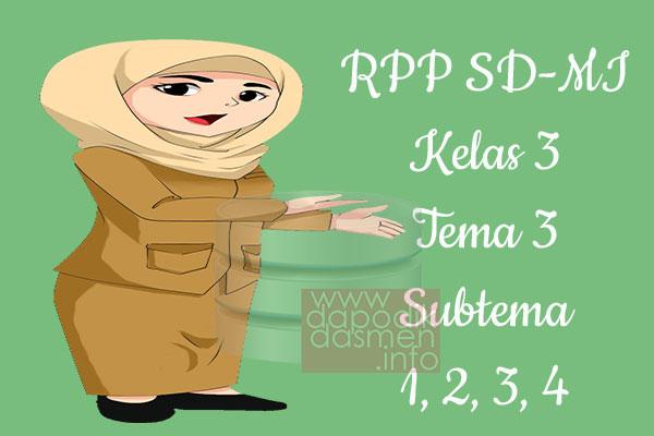 RPP Tematik SD/MI Kelas 3 Tema 3 Subtema 1 2 3 4 Semester 1, Download RPP Kelas 3 Tema 3 Subtema 1 2 3 4 Kurikulum 2013 SD/MI Revisi Terbaru, RPP Silabus Tematik Kelas 3