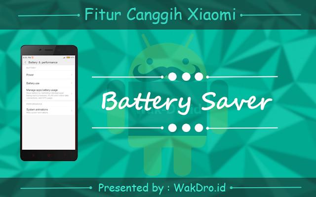 fitur Battery Saver - 7 Fitur canggih tersembunyi pada ponsel Xiaomi yang wajib dicoba