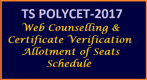 TS POLYCET 2017 Web Couselling Schedule Certificate Verification Seats Allotment State Board o fTechnical Education Telangana has released schedule for Telangana Polytechnic Web Counselling Schedule and called for Certficate Verifications by Rank wise. Earlier School Education Dept of Telangana State has issued Notification for POLYCET-2017. Intended Candidates applied Online for the Notification Download Hall Tickets/Admit Cards for the said Notification from Official Website SBTET. Ranks and Marks are also anounced in TS POLYCET-2017 Results. Now given Notification for Web Counselling and Web Options Certificates Verification and Seats Allotment ts-polycet-2017-web-options-couselling-schedule-certificate-verification-seats-allotment