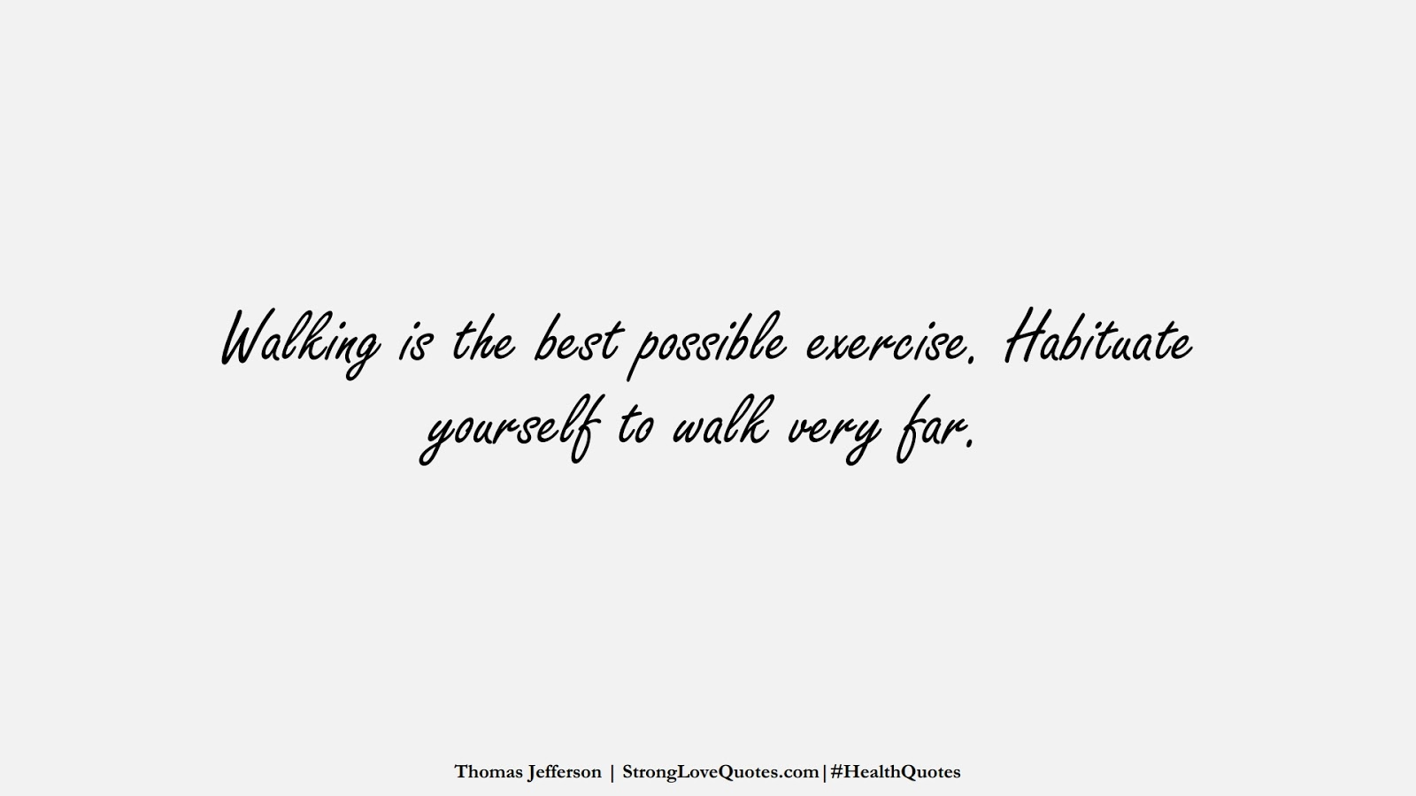 Walking is the best possible exercise. Habituate yourself to walk very far. (Thomas Jefferson);  #HealthQuotes