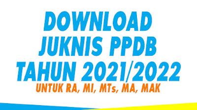 Download Juknis PPDB 2021 Terbaru untuk RA, MI, MTs, MA, MAK