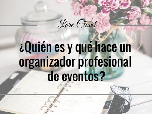 Quién es y qué hace un organizador profesional de eventos