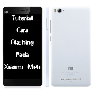 Tutorial Cara Flashing Pada Xiaomi Mi4i