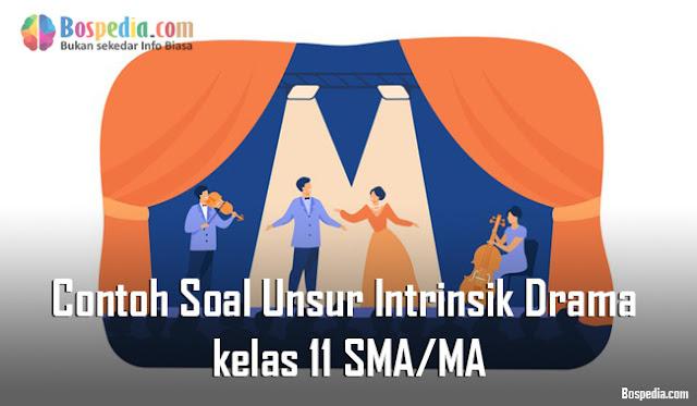Contoh Soal Unsur Intrinsik Drama kelas 11 SMA/MA