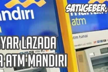 Cara Melakukan Pembayaran Lazada via ATM Mandiri