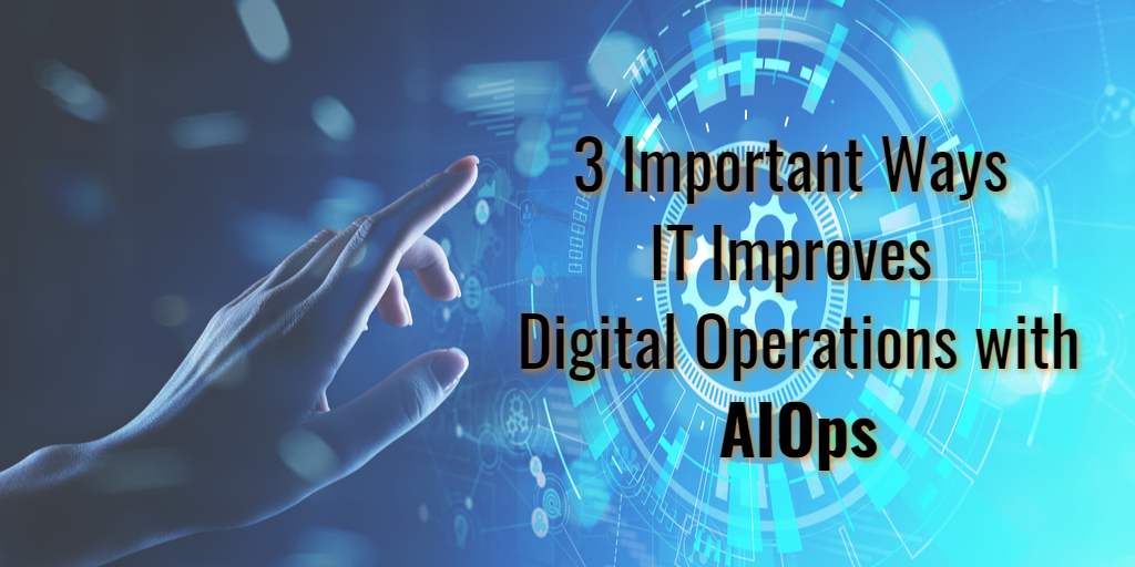 IT Improves Digital Operations with AIOps - Isaac Sacolick