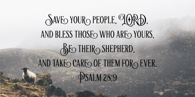 Save your people and bless your inheritance; be their shepherd and carry them forever.