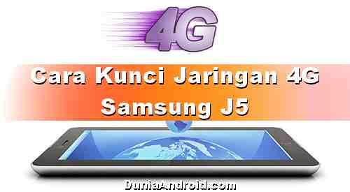 Cara Kunci Jaringan 4G Samsung J5