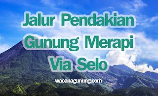 Informasi jalur pendakian Gunung Merapi via Selo