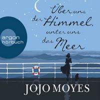 Über uns der Himmel, unter uns das Meer - Jojo Moyes