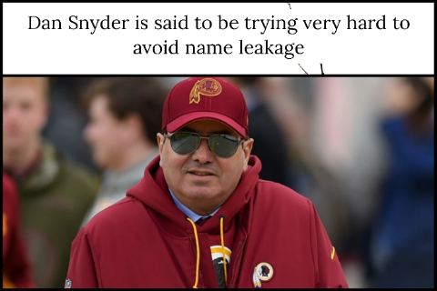 Dan Snyder is said to be trying very hard to avoid name leakage