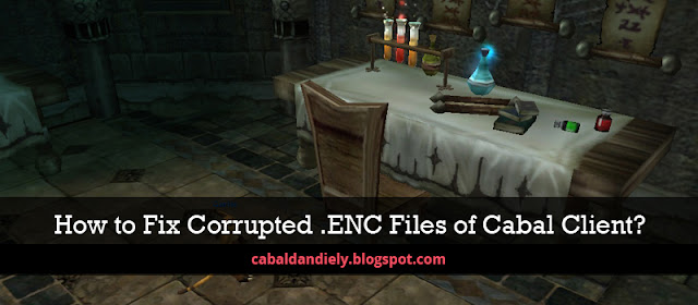 How to Fix Corrupted .ENC Files (of Cabal PH)