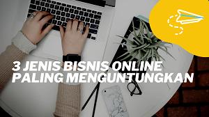 3 Jenis Bisnis Online Paling Menguntungkan
