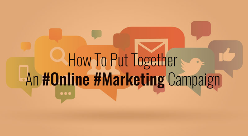 How To Put Together An Online Marketing Campaign