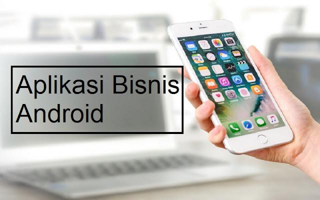 pilihan aplikasi bisnis untuk android