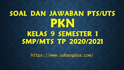 Soal dan Jawaban PTS/UTS PKn Kelas IX Semester 1 SMP/MTs Kurikulum 2013 TP 2020/2021