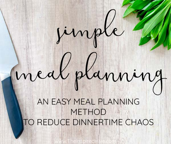 The simple way to start meal planning The Inspired Hive