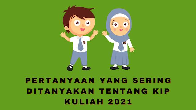 Pertanyaan Yang Sering Ditanyakan Tentang KIP Kuliah 2021