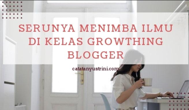 Serunya Menimba Ilmu di Kelas Growthing Blogger