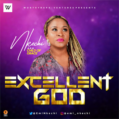 Nkechi - Excellent God Lyrics & Audio