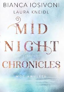 """Midnight chronicles. Moc amuletu"" Laura Kneidl, Bianca Iosivoni"