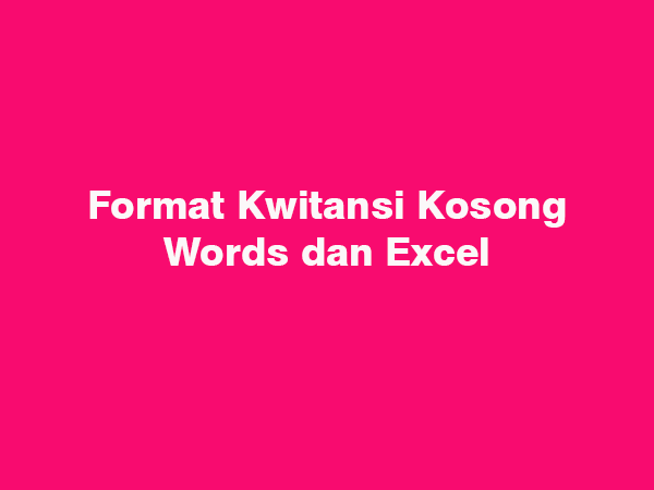 fromat kwitansi kosong words dan excel