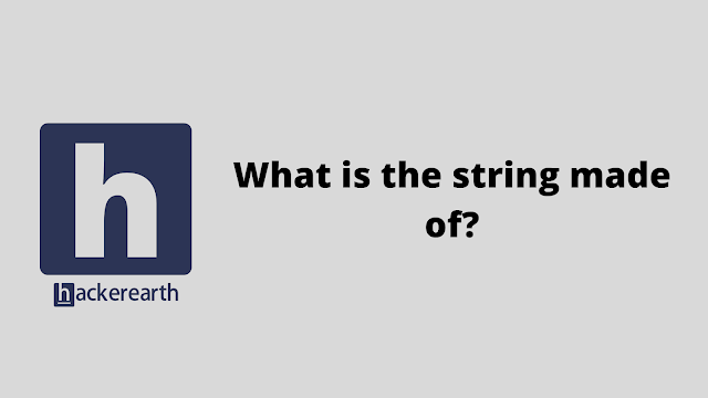 HackerEarth What is the string made of? problem solution