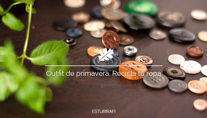 Outfit de primavera. Recicla tu ropa
