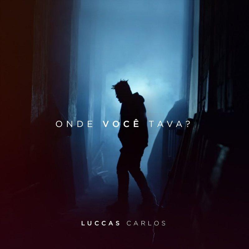 Luccas Carlos - Onde Você Tava? | Vídeo Clipe Oficial, Letra e Download