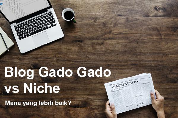 Pilih Blog Gado Gado Atau Blog Niche? Inilah Kelebihan dan Kelemahannya