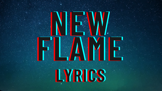 New Flame Lyrics - Musicaholic