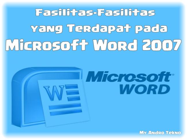 Fasilitas-Fasilitas Yang Terdapat Pada Microsoft Word 2007