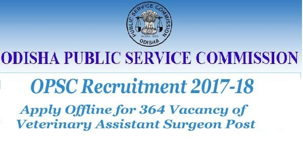 OPSC Recruitment – opsconline.gov.in – 364 Veterinary Assistant Surgeon Vacancy