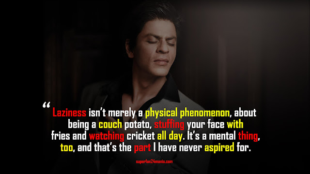 Laziness isn't merely a physical phenomenon, about being a couch potato, stuffing your face with fries and watching cricket all day. It's a mental thing, too, and that's the part I have never aspired for.