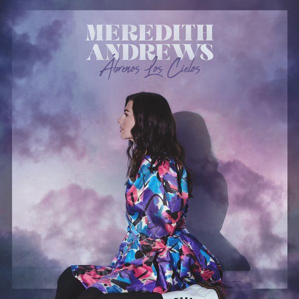 Meredith Andrews – Ábrenos Los Cielos 2021 (Exclusivo WC)