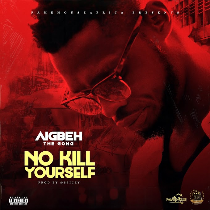 PREMIER : Aigbeh - No kill Yourself prod. By Spicey