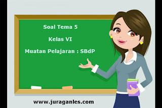 Soal Tematik Kelas 6 Tema 5 Kompetensi Dasar SBdP dan Kunci Jawaban